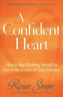 A Confident Heart: How to Stop Doubting Yourself & Live in the Security of God's Promises (2011)