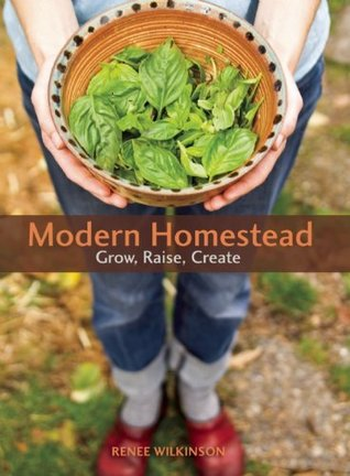 Modern Homestead: Grow, Raise, Create (2011)
