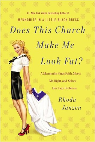 Does This Church Make Me Look Fat?: A Mennonite Finds Faith, Meets Mr. Right, and Solves Her Lady Problems (2012)