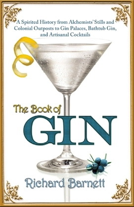 The Book of Gin: A Spirited World History from Alchemists' Stills and Colonial Outposts to Gin Palaces, Bathtub Gin, and Artisanal Cocktails (2012)