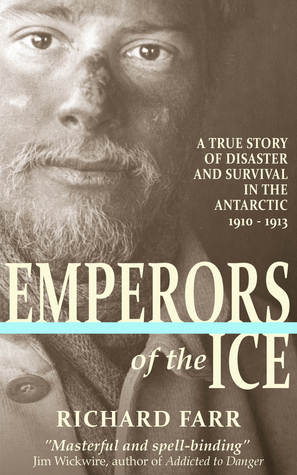 Emperors of the Ice: A True Story of Disaster and Survival in the Antarctic, 1910-13 (2000)