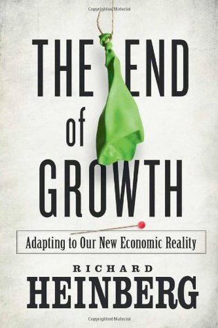 The End of Growth: Adapting to Our New Economic Reality (2011)