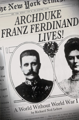 Archduke Franz Ferdinand Lives!: A World without World War I (2014)