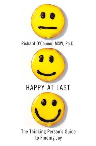 Happy at Last: The Thinking Person's Guide to Finding Joy (2008)
