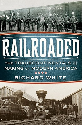 Railroaded: The Transcontinentals and the Making of Modern America (2011)