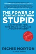 The Power of Starting Something Stupid: How to Crush Fear, Make Dreams Happen, and Live without Regret (2013)