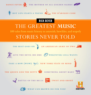 The Greatest Music Stories Never Told: 100 Tales from Music History to Astonish, Bewilder, and Stupefy (2011)