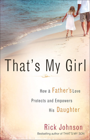 That's My Girl: How a Father's Love Protects and Empowers His Daughter (2012)