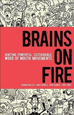 Brains on Fire: Igniting Powerful, Sustainable, Word of Mouth Movements (2010)
