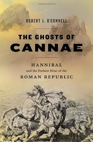 The Ghosts of Cannae: Hannibal & the Darkest Hour of the Roman Republic (2010)