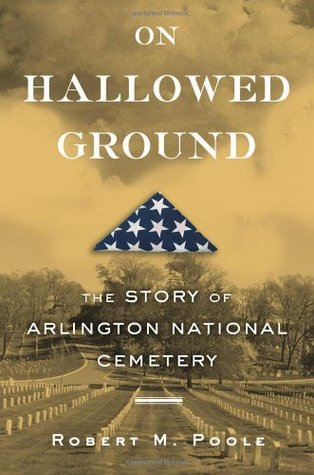 On Hallowed Ground: The Story of Arlington National Cemetery