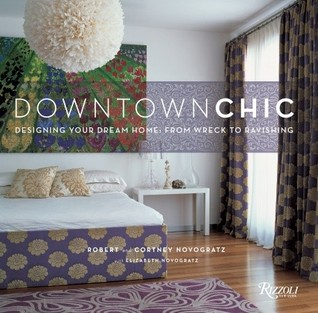 Downtown Chic: Designing Your Dream Home: From Wreck to Ravishing (2009)