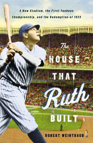The House That Ruth Built: A New Stadium, the First Yankees Championship, and the Redemption of 1923 (2011)