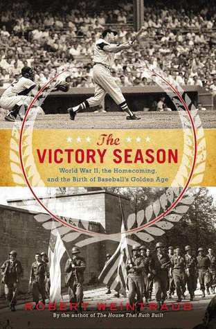 The Victory Season: The End of World War II and the Birth of Baseball's Golden Age (2013)