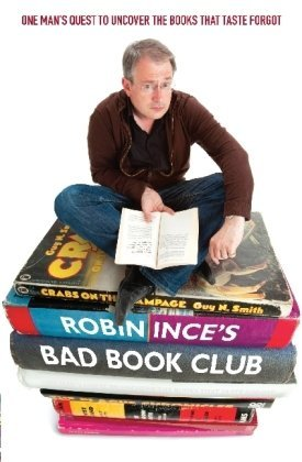 Robin Ince's Bad Book Club: One Man's Quest To Uncover The Books That Time Forgot (2000)