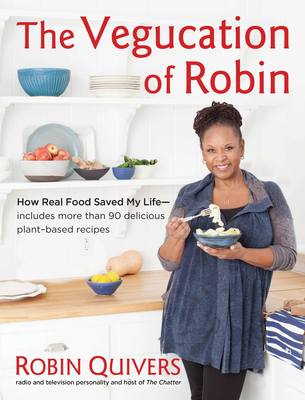 The Vegucation of Robin: How Real Food Saved My Life (2012)