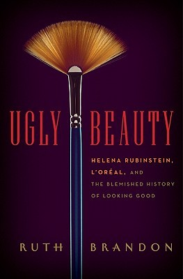 Ugly Beauty: Helena Rubinstein, L'Oreal, and the Blemished History of Looking Good (2011)
