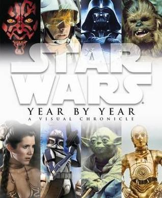 Star Wars Year By Year A Visual Chronicle (2010)