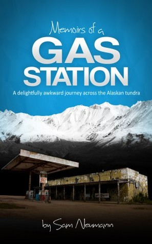 Memoirs of a Gas Station: A Delightfully Awkward Journey Across the Alaskan Tundra (2012)