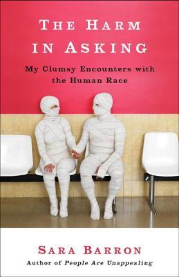 Harm in Asking: My Clumsy Encounters with the Human Race