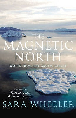 The Magnetic North: Notes From The Arctic Circle (2009)