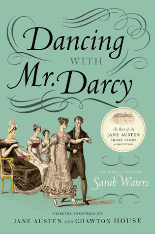 Dancing with Mr. Darcy: Stories Inspired by Jane Austen and Chawton House (2010)