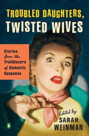 Troubled Daughters, Twisted Wives: Stories from the Trailblazers of Domestic Suspense (2013)