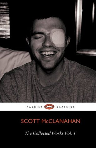 The Collected Works of Scott McClanahan Vol. I