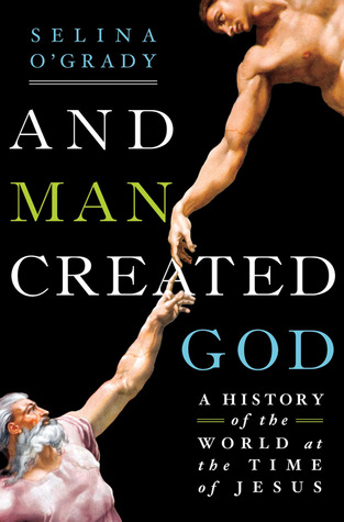 And Man Created God: A History of the World at the Time of Jesus (2013)