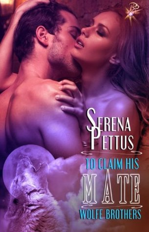 To Claim His Mate (Wolfe Brothers Series, Book Four) by Serena Pettus (2014)