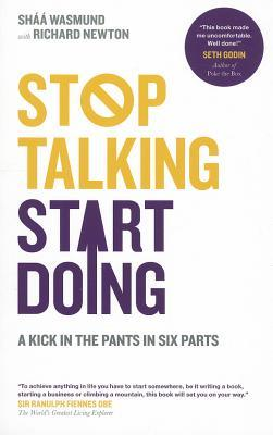 Stop Talking, Start Doing: A Kick in the Pants in Six Parts (2011)