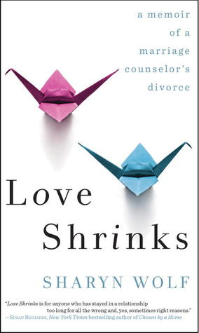 Love Shrinks: A Memoir of a Marriage Counselor's Divorce (2011)