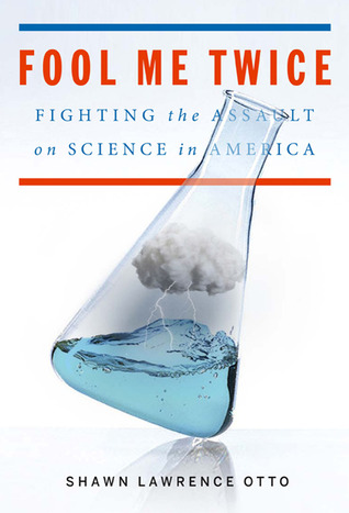 Fool Me Twice: Fighting the Assault on Science in America (2011)