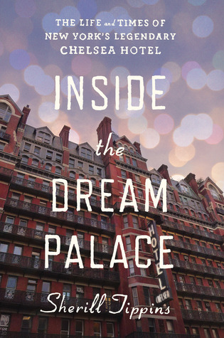 Inside the Dream Palace: The Life and Times of New York's Legendary Chelsea Hotel