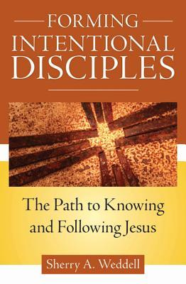 Forming Intentional Disciples: The Path to Knowing and Following Jesus (2012)