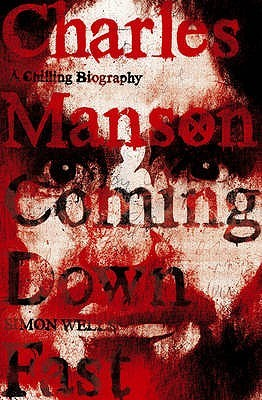 Charles Manson: Coming Down Fast A Chilling Biography (2009)