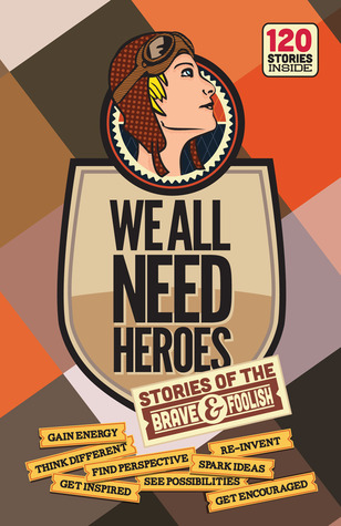 We All Need Heroes: Stories of the Brave and Foolish (2012)