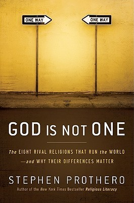 God Is Not One: The Eight Rival Religions That Run the World--and Why Their Differences Matter (2010)