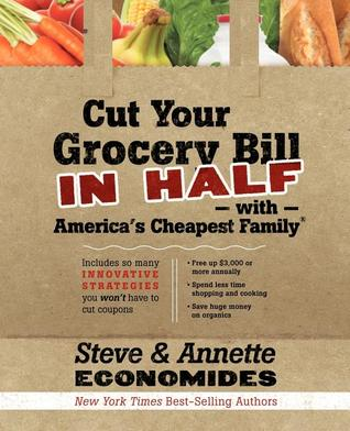 Cut Your Grocery Bill in Half with America's Cheapest Family: Includes So Many Innovative Strategies You Won't Have to Cut Coupons (2010)