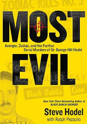 Most Evil: Avenger, Zodiac, and the Further Serial Murders of Dr. George Hill Hodel