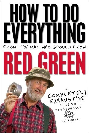 How To Do Everything: (From the Man Who Should Know: Red Green) (2010)
