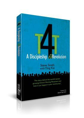 T4T: A Discipleship Re-Revolution: The Story Behind the World's Fastest Growing Church Planting Movement and How it Can Happen in Your Community! (2011)