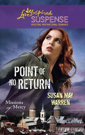 Point of No Return (Mills & Boon Love Inspired Suspense) (Missions of Mercy - Book 1) (2012)