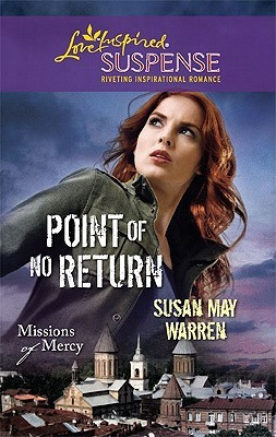 Point of No Return (Steeple Hill Love Inspired Suspense)(Missions of Mercy, #1). (2011)