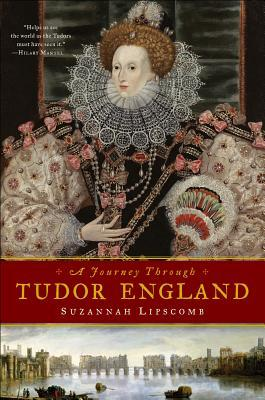 A Journey Through Tudor England: Hampton Court Palace and the Tower of London to Stratford-Upon-Avon and Thornbury Castle (2013)