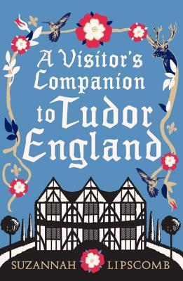 A Visitor's Companion to Tudor England (2012)