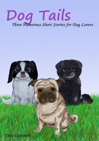 Dog Tails: Three Humorous Short Stories for Dog Lovers (2011)