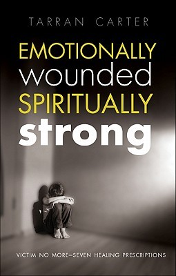 Emotionally Wounded Spiritually Strong: Victim No More-Seven Healing Prescriptions (2011)