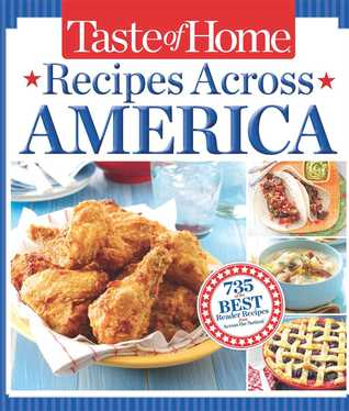 Taste of Home Recipes Across America: 735 of the Best Recipes from Across the Nation (2013)