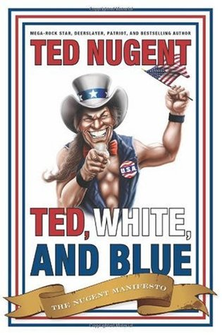Ted, White and Blue: The Nugent Manifesto (2008)